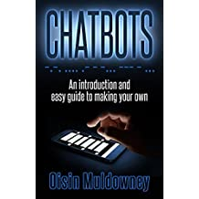Chatbots: An Introduction And Easy Guide To Making Your Own (English Edition)