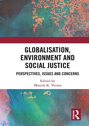Globalisation, Environment and Social Justice: Perspectives, Issues and Concerns -