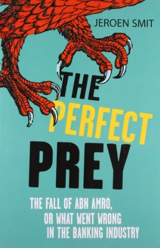 the-perfect-prey-the-fall-of-abn-amro-or-what-went-wrong-in-the-banking-industry-by-smit-jeroen-janu