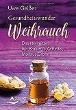 Gesundheitswunder Weihrauch: Das Heilmittel bei Rheuma, Arthritis, Morbus Crohn -