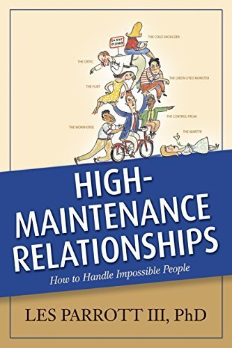 High-Maintenance Relationships: How to Handle Impossible People (AACC Library) by Les Parrott III (1997-02-18)