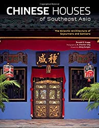 Chinese Houses of Southeast Asia: Eclectic Architecture of the Overseas Chinese Diaspora