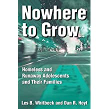 Nowhere to Grow: Homeless and Runaway Adolescents and Their Families (Social Institutions and Social Change)