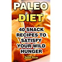 Paleo Diet: 40 Snack Recipes To Satisfy Your Wild Hunger (English Edition)