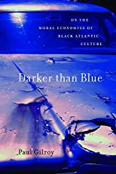 Darker Than Blue: On the Moral Economies of Black Atlantic Culture (W. E. B. Du Bois Lectures) by Paul Gilroy (2011-05-10)