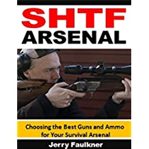 SHTF Arsenal: Choosing the Best Guns and Ammo for Your Survival Arsenal (English Edition)