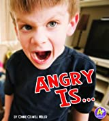 Angry Is ... (Know Your Emotions) by Connie Colwell Miller (2011-08-01)