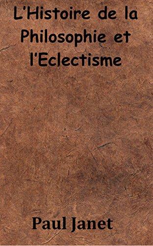 L'Histoire de la Philosophie et l'Eclectisme par Paul Janet