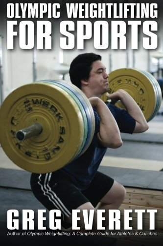Olympic Weightlifting for Sports by Greg Everett (2012-06-12)