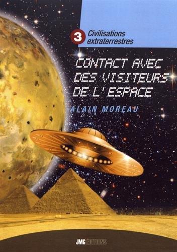 Civilisations extraterrestres : Tome 3, Contacts avec des visiteurs de l'espace