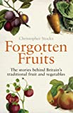 Forgotten Fruits: A guide to Britain's traditional fruit and vegetables from Orange Jelly turnips and Dan's Mistake gooseberries: A Guide to Britain's ... Jelly Gooseberries and Dan's Mistake Turnips