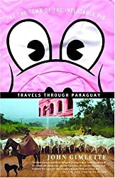 At the Tomb of the Inflatable Pig: Travels Through Paraguay by John Gimlette (2005-03-08)
