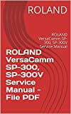 ROLAND VersaCamm SP-300, SP-300V Service Manual - File PDF: ROLAND VersaCamm SP-300, SP-300V Service Manual (English Edition)