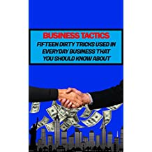 Business Tactics: Fifteen Dirty Tricks Used In Everyday Business That You Should Know About (English Edition)