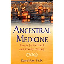 Ancestral Medicine: Rituals for Personal and Family Healing (English Edition)