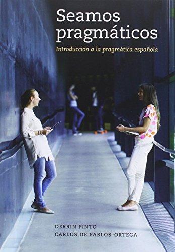 Seamos Pragmáticos: Introducción a la Pragmática Española por Derrin Pinto