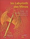 Im Labyrinth des Minos - Kreta, die erste europäische Hochkultur - Susanne Erbelding, Sabine Albersmeier, Klaus Eckerle