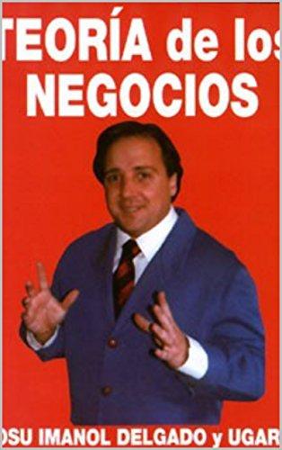 Teoría de los Negocios por Dr. Josu Imanol Delgado y Ugarte