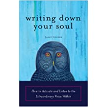 Writing Down Your Soul: How to Activate and Listen to the Extraordinary Voice Within (English Edition)