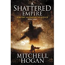 A Shattered Empire: Book Three of the Sorcery Ascendant Sequence by Mitchell Hogan (2016-09-13)