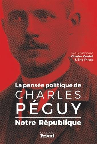 Notre république - La pensée politique de Charles Péguy