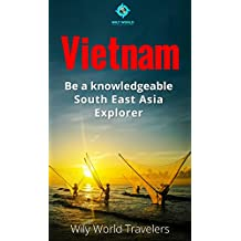 Vietnam: A Concise History, Language, Culture, Cuisine, Transport, & Travel Guide (Be a Knowledgeable South East Asia Explorer Book 1) (English Edition)