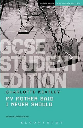 My Mother Said I Never Should GCSE Student Edition (GCSE Student Editions) by Charlotte Keatley (2015-12-03)