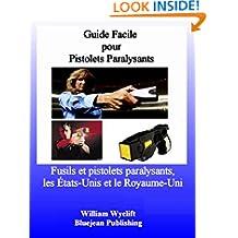 Guide facile pour pistolets paralysants : fusils et pistolets paralysants, les États-Unis et le Royaume-Uni (French Edition)