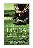 El confiado abandono en la divina Providencia: El secreto de la paz y de la...