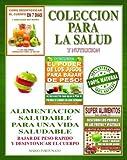 COLECCION PARA LA SALUD Y NUTRICION - Alimentación Saludable Para Una Vida Saludable - Bajar de Peso Rápido y Desintoxicar el Cuerpo (Spanish Edition)