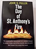 The Day of St. Anthony's Fire: The Suspenseful, True Account of a Medieval Plague in Modern Times, and of the Scientific Detective Work that Traced it to a Suprising Cause