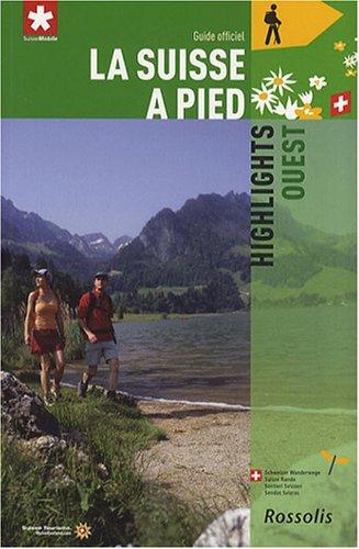 La Suisse à pied : Tome 8, Highlights Ouest