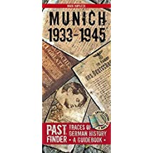 Past Finder Munich 1933 - 45: Traces of German History - A Guidebook