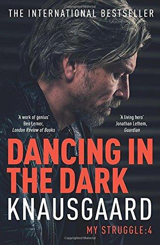 Dancing In The Dark. My Struggle 4 (Knausgaard)