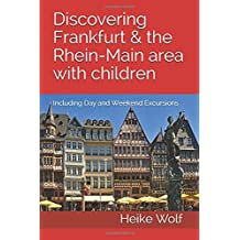 Discovering Frankfurt and the Rhein-Main Area with Children: Including Day and Weekend Excursions