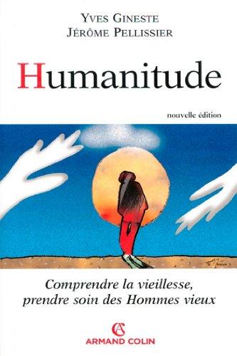 Humanitude : Comprendre la vieillesse, prendre soin des hommes vieux (Hors collection)