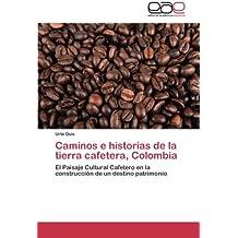 Caminos e historias de la tierra cafetera, Colombia: El Paisaje Cultural Cafetero en la construcción de un destino patrimonio