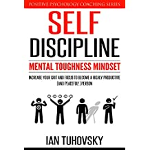 Self-Discipline: Mental Toughness Mindset: Increase Your Grit and Focus to Become a Highly Productive (and Peaceful!) Person (Positive Psychology Coaching Series Book 11) (English Edition)