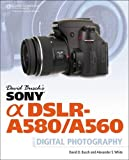 David Buschs Sony Alpha DSLR-A580/A560 Guide to Digital Photography