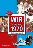 Wir vom Jahrgang 1970 - Kindheit und Jugend (Jahrgangsbände)