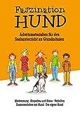 Faszination Hund: Arbeitsmaterialien für den Sachunterricht an Grundschulen