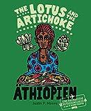 The Lotus and the Artichoke ? Äthiopien: Eine kulinarische Entdeckungsreise mit über 70 veganen Rezepten (Edition Kochen ohne Knochen) -