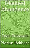 Planned Abundance: Eden Protocols
