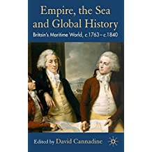 Empire, the Sea and Global History: Britain's Maritime World, c. 1760- c. 1840