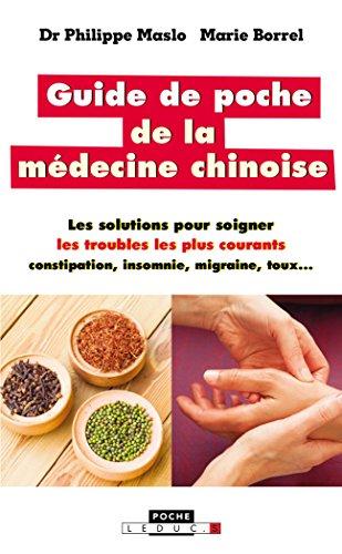 Guide de poche de la mdecine chinoise : De A  Z, les troubles les plus courants que vous pouvez soigner vous-mme. Conjonctivite, constipation, insomnie, migraine