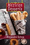 Mexican Desserts: The Art of Authentic Mexican Desserts: The Very Best Traditional Mexican Desserts Recipes (Mexican Desserts Traditional, Mexican Desserts Authentic, Mexican Desserts Book)