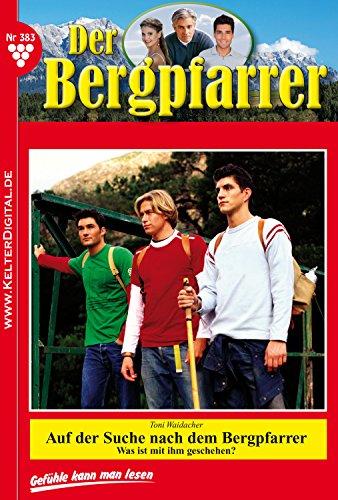 Der Bergpfarrer 383 - Heimatroman: Auf der Suche nach dem Bergpfarrer