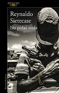 No pidas nada par Reynaldo Sietecase