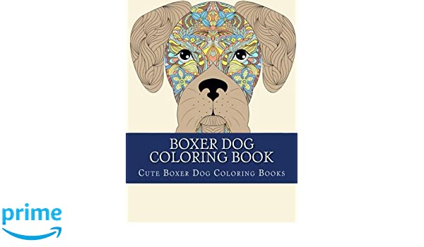 Boxer Dog Coloring Book Large One Sided And Other Cute Breeds Color Easy Relaxing Amazoncouk