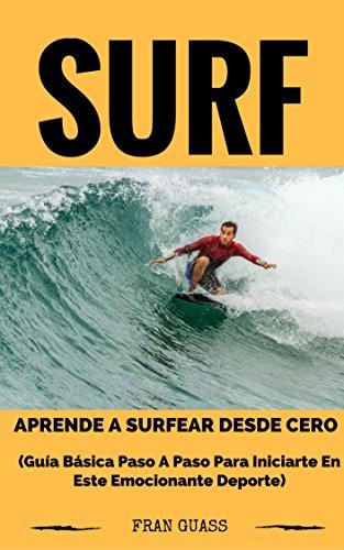 Surf: Guía básica paso a paso para iniciarte en este emocionante deporte por Fran Guass